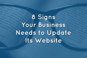 8 Signs Your Business Needs to Update Its Website
